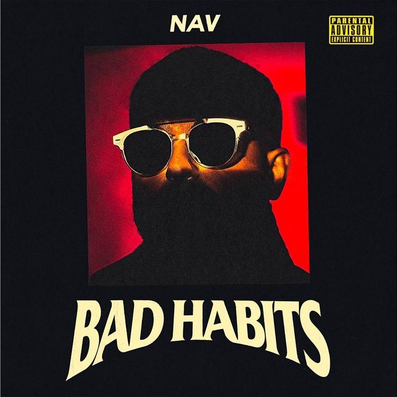 Nav Presents: Bad Habits